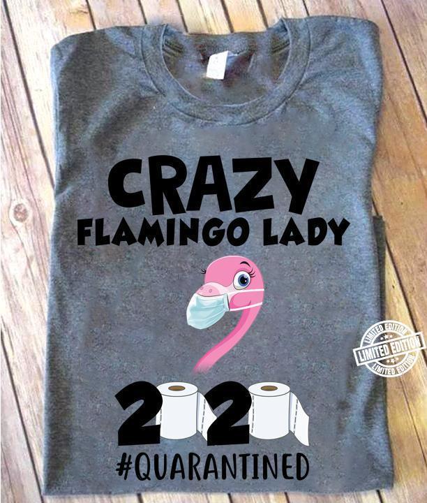 Crazy flamingo lady 2020 quarantined shirt
