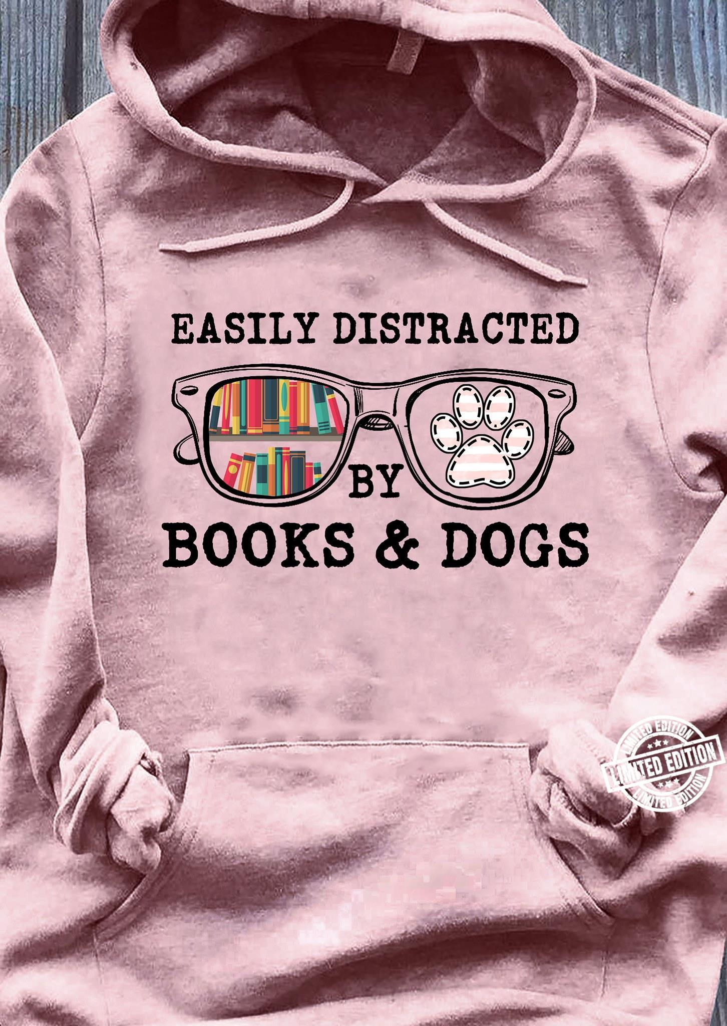 Easily distracted by books and dogs shirt
