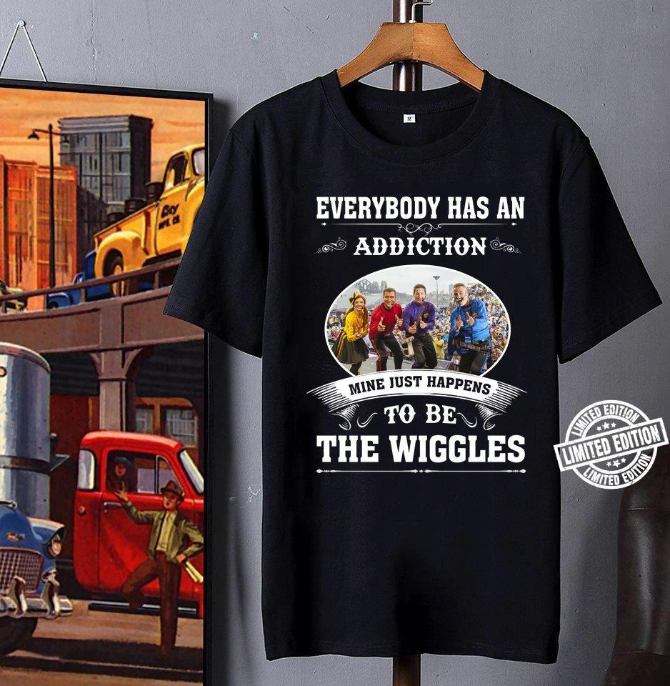 Everybody has an addiction mine just happens to be the wiggles shirt