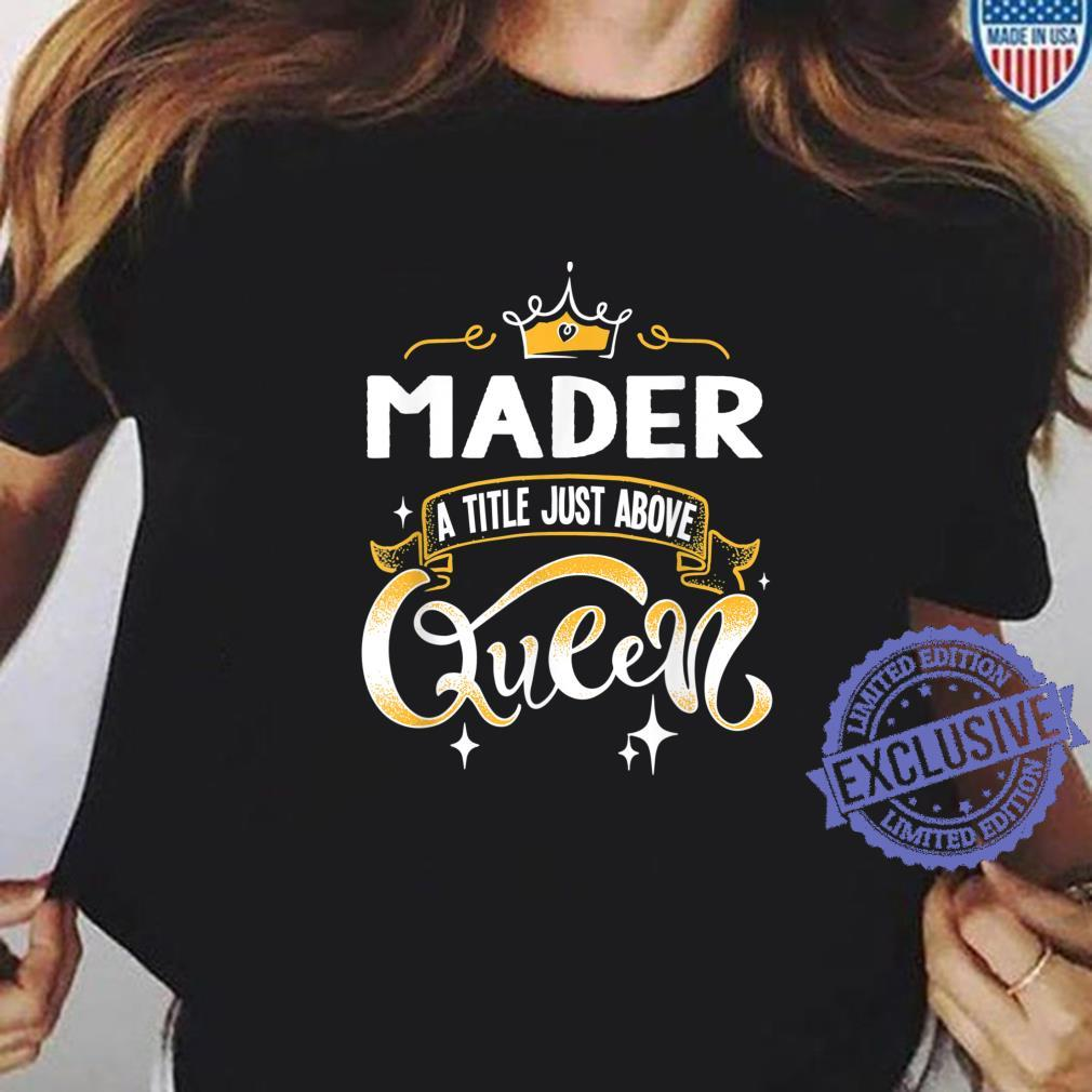Funny Mader A Title Above Queen Mothers Day Shirt ladies tee