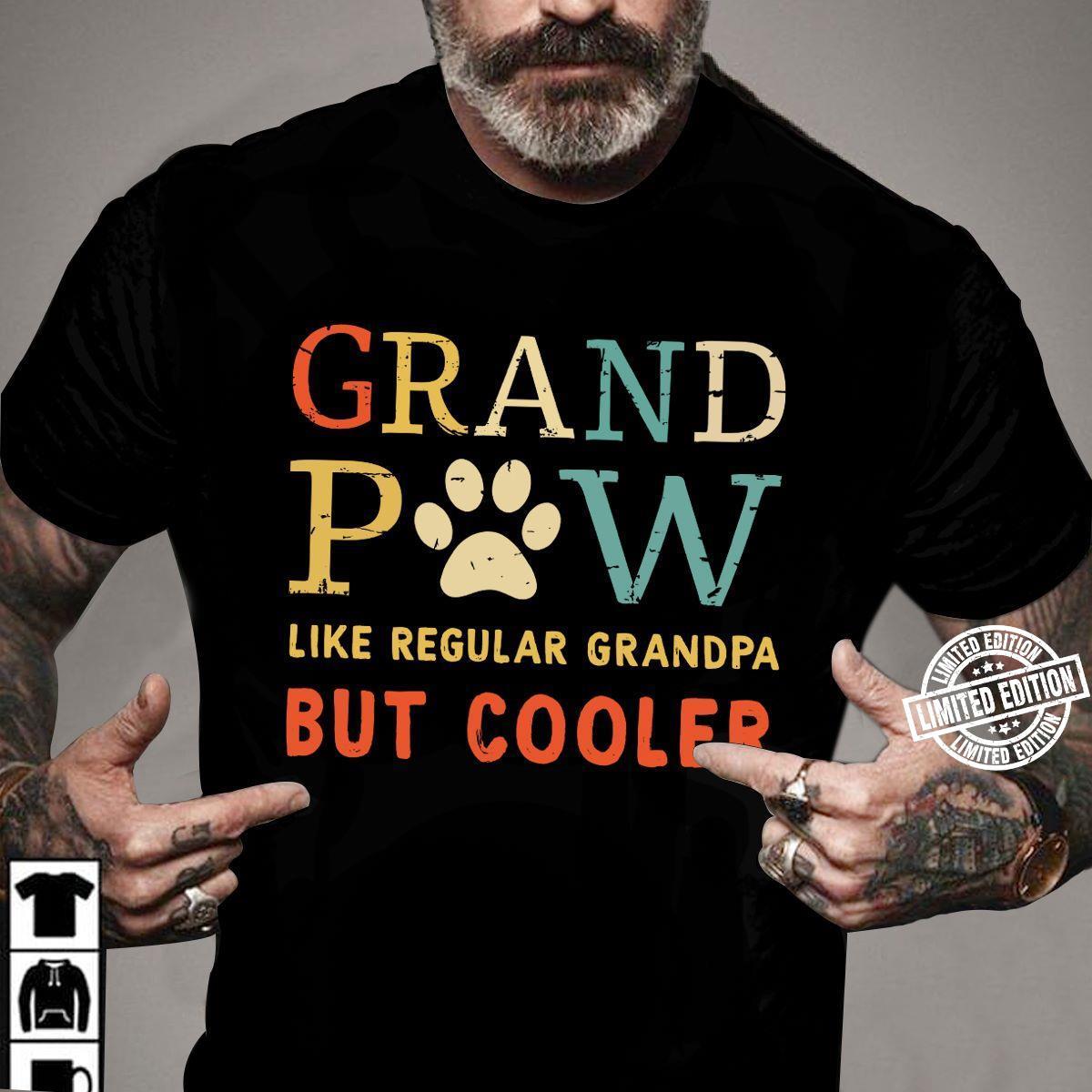 Grand paw like regular grandpa but cooler shirt