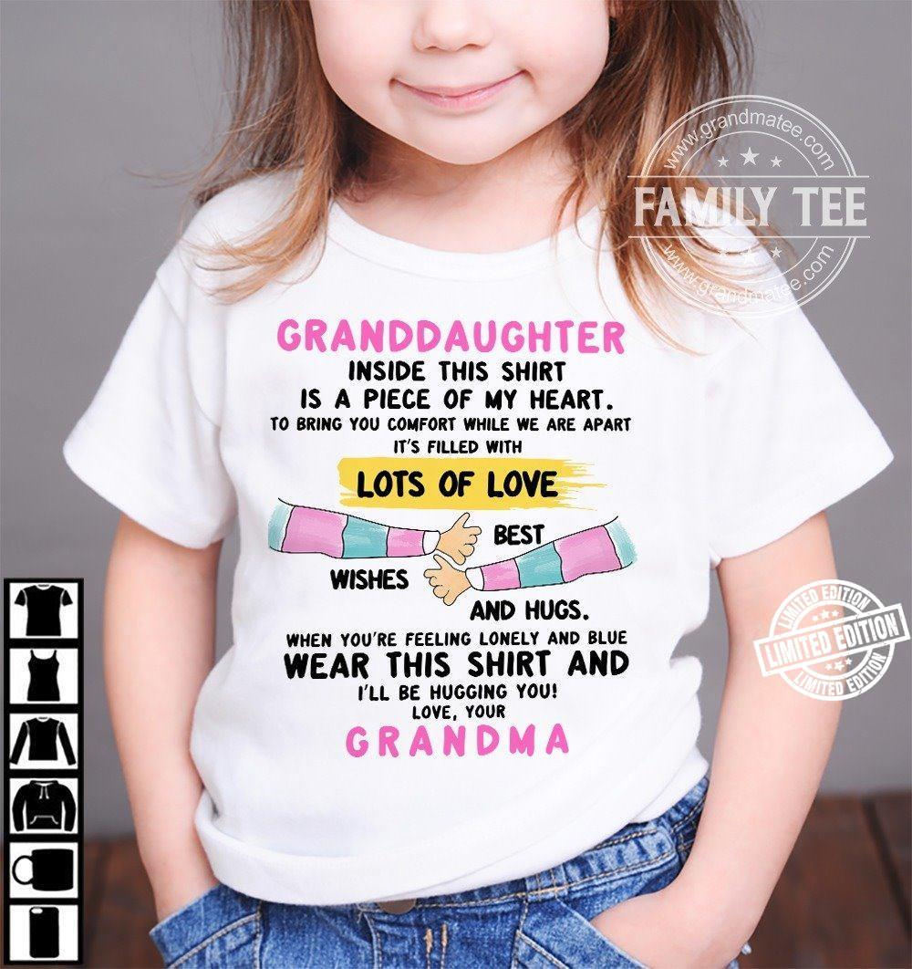 Granddaughter inside this shirt is a piece of my heart to bring you comfort while we are apart it's filled with shirt