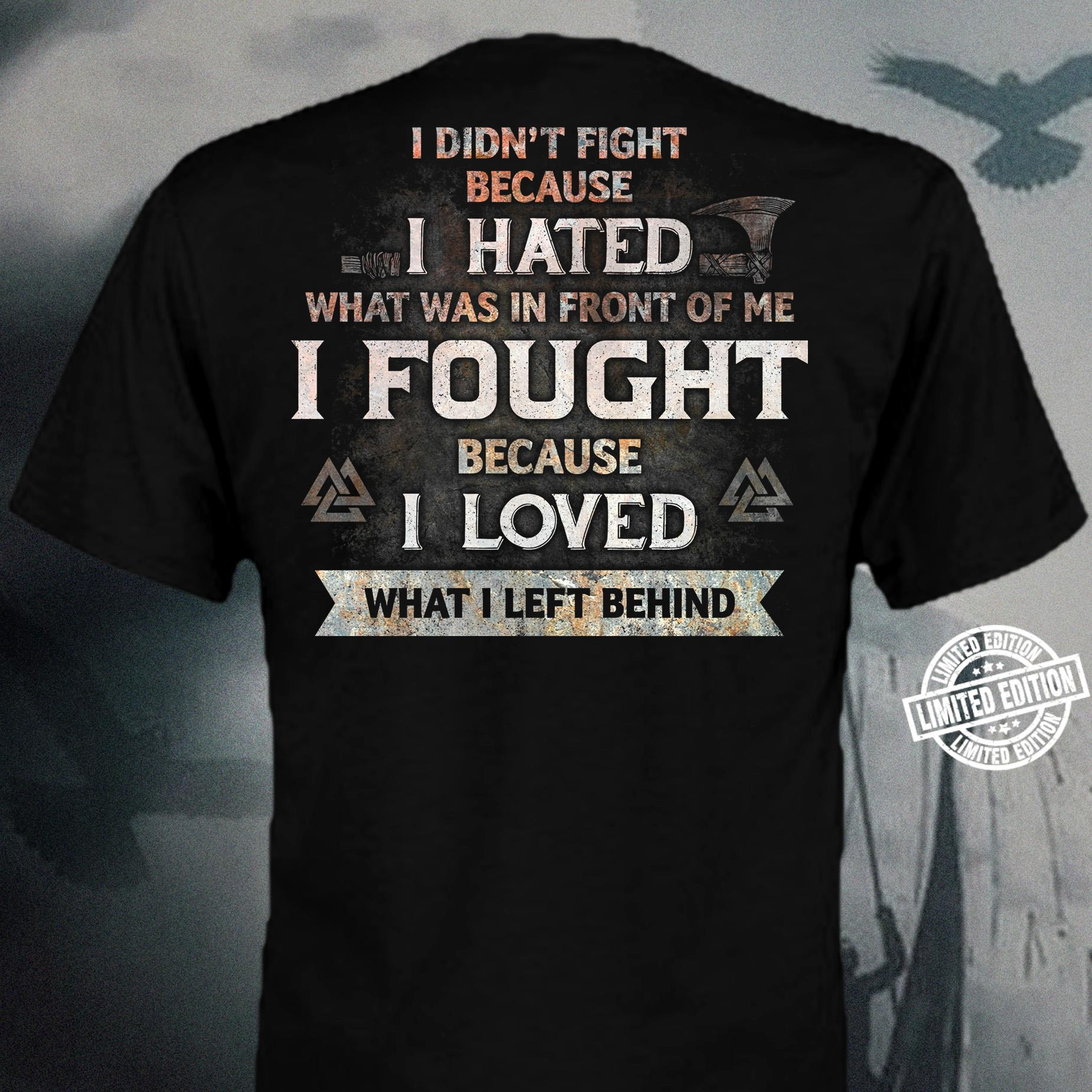 I didn't fight because i hated what was in front of me shirt