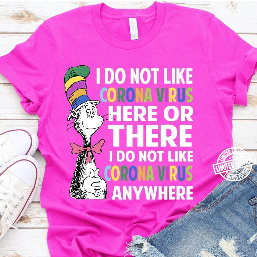 I do not like corona virus here or there i do not like corona virus any where shirt