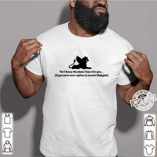 If you were ever captive in Ancient Babylon For I know the plans shirt