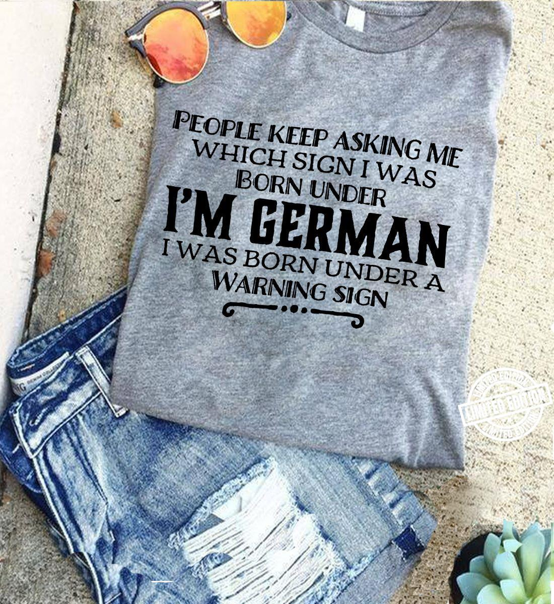 People keep asking me which sign I was born under I'm german shirt