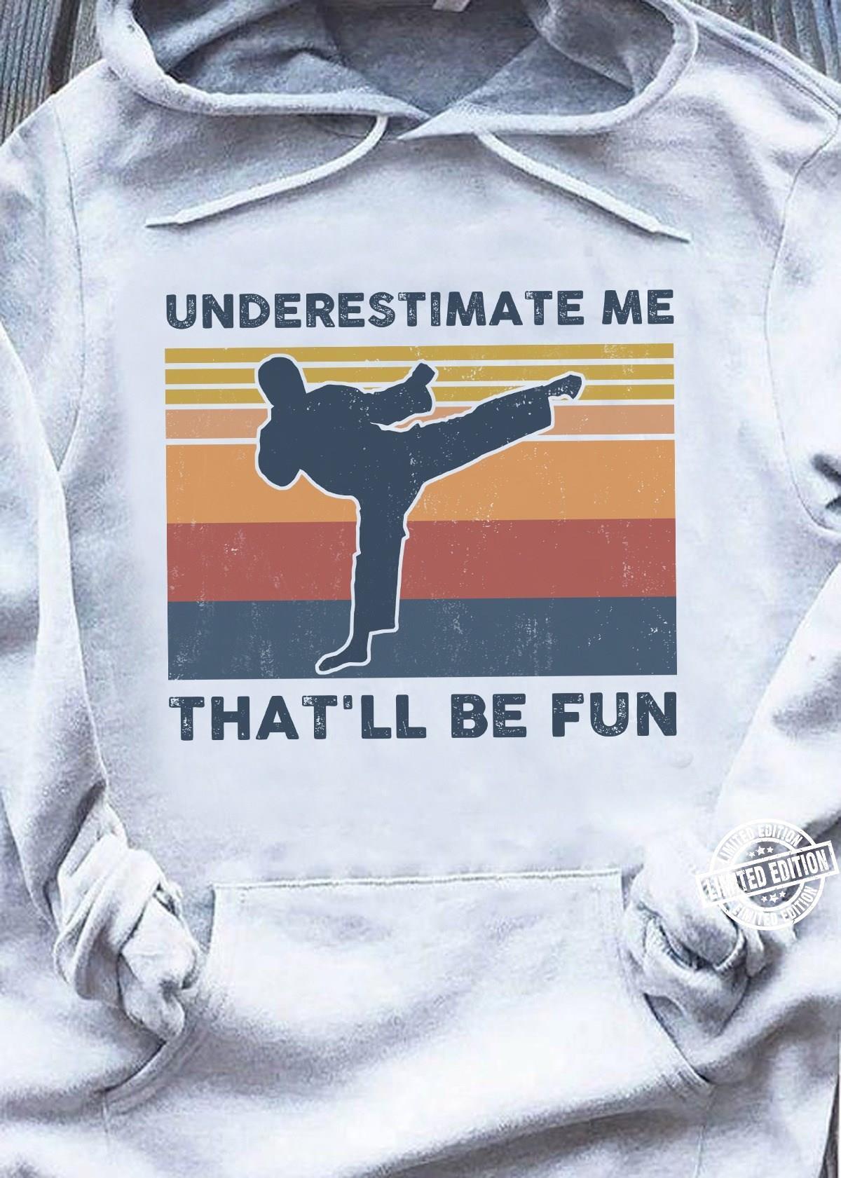 Underestimate me that'll be fun tshirt
