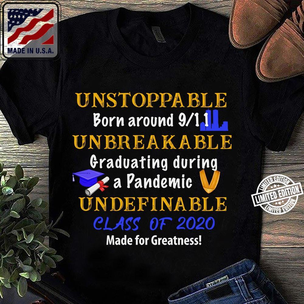 Unstoppable born around 911 unbreakable graduating during a pandemic undefinable class of 2020 made for greatness shirt 1